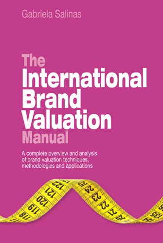 9780470740316: The International Brand Valuation Manual: A complete overview and analysis of brand valuation techniques, methodologies and applications