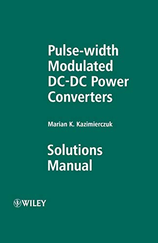 Pulse-width Modulated DC-DC Power Converters: Solutions Manual: Marian K. Kazimierczuk