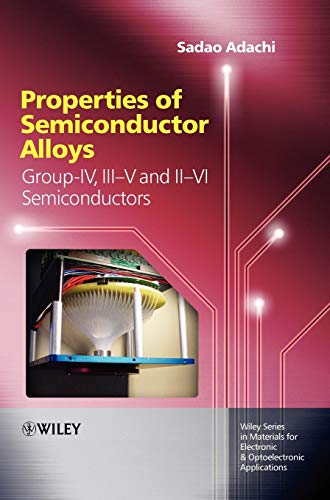 Properties of Semiconductor Alloys: Group-IV, III-V and II-VI Semiconductors: Sadao Adachi