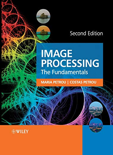 Image Processing: The Fundamentals: Petrou, Maria M.