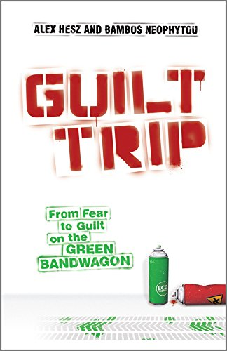 9780470746226: Guilt Trip: From Fear to Guilt on the Green Bandwagon