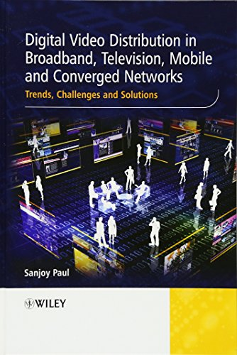 9780470746288: Digital Video Distribution in Broadband, Television, Mobile and Converged Networks: Trends, Challenges and Solutions