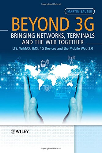 9780470751886: Beyond 3G - Bringing Networks, Terminals and the Web Together: LTE, WiMAX, IMS, 4G Devices and the Mobile Web 2.0
