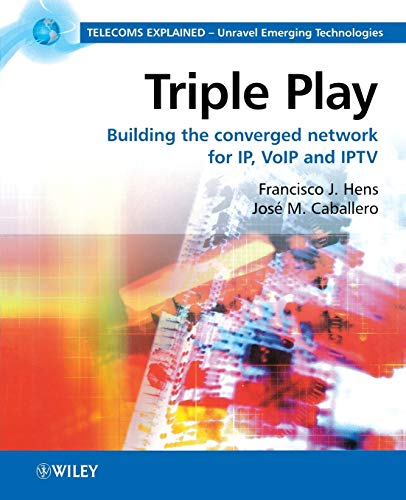 9780470753675: Triple Play: Building the Converged Network for IP, VoIP and IPTV (Telecoms Explained)