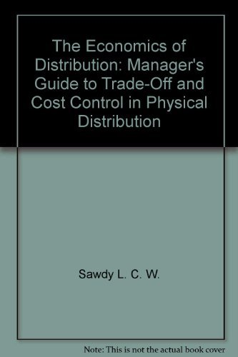 9780470755488: The economics of distribution;: Manager's guide to trade-off and cost control in physical distribution