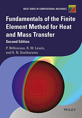 Fundamentals of the Finite Element Method for Heat and Mass Transfer (Wiley Series in Computational...