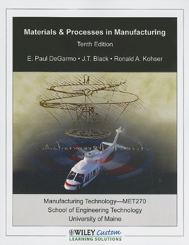 Materials & Processes in Manufacturing 10th Edition for Maine-Orono (9780470767313) by E. Paul DeGarmo; J. T. Black; Ronald A. Kohser