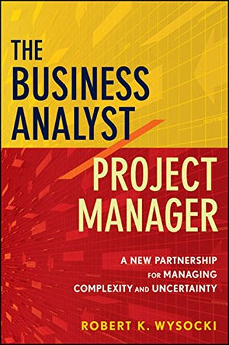 9780470767443: The Business Analyst / Project Manager: A New Partnership for Managing Complexity and Uncertainty