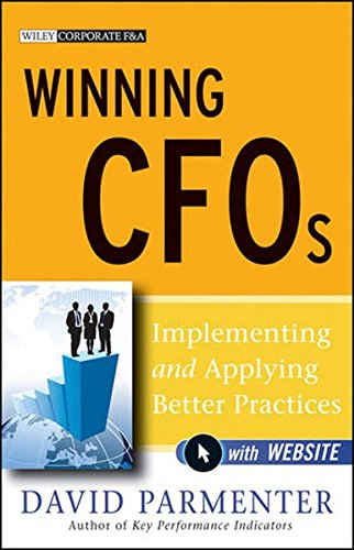 Winning CFOs, with Website: Implementing and Applying Better Practices: Parmenter, David
