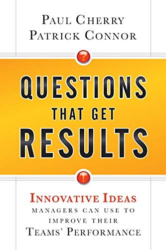 9780470767849: Questions That Get Results: Innovative Ideas Managers Can Use to Improve Their Teams' Performance