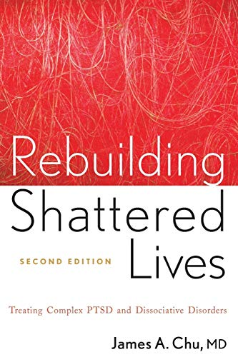 9780470768747: Rebuilding Shattered Lives: Treating Complex PTSD and Dissociative Disorders