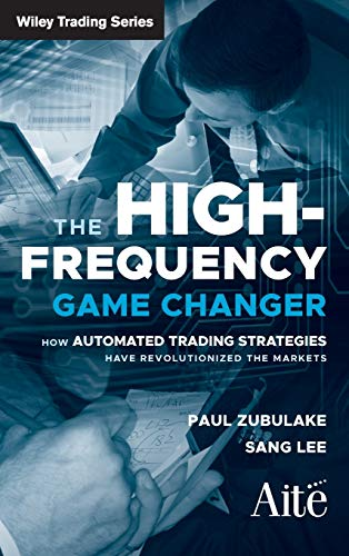 9780470770382: The High Frequency Game Changer: How Automated Trading Strategies Have Revolutionized the Markets