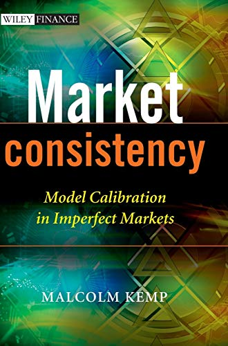 Market Consistency: Model Calibration for Imperfect Markets: Kemp, Malcolm