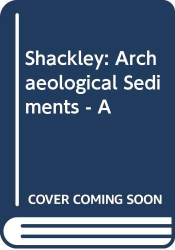 9780470778708: Shackley: Archaeological Sediments - A