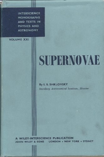 Supernovae: Interscience Monographs and Text in Physics and Astronomy - Volume XXI: Shklovsky, I. S...