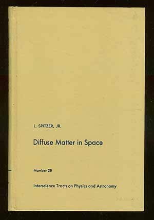 Diffuse Matter in Space (Interscience Tracts on Physics and Astronomy, No. 28): Spitzer, Lyman Jr.