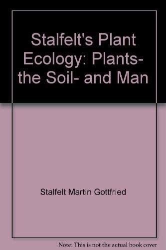 STALFELT'S PLANT ECOLOGY. Plants, The Soil And Man.: Stalfelt, Martin Gottrfid.