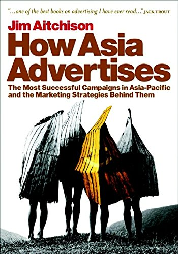 How Asia advertises. The Most Successful Campaigns in Asia - Pacific and the Marketing Strategies...