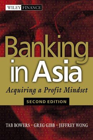 Banking in Asia: Acquiring a Profit Mindset: Bowers, Tab; Gibb, Greg; Wong, Jeffrey J.