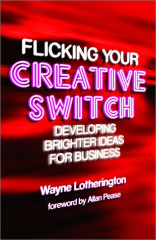 9780470821039: Flicking Your Creative Switch: Developing Brighter Ideas for Business