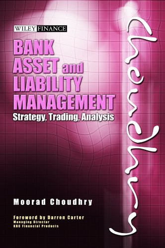 Bank Asset and Liability Management: Strategy, Trading,: Choudhry, Moorad