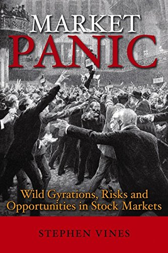 Market Panic: Wild Gyrations, Risks and Opportunites in Stock Markets: Vines, Stephen