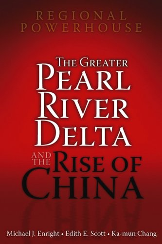 Regional Powerhouse: The Greater Pearl River Delta: Michael Enright, Edith
