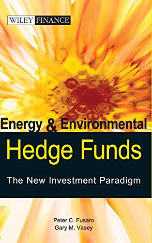 9780470821985: Energy and Environmental Hedge Funds -- The New Investment Paradigm (Wiley Finance)