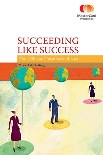 9780470822104: Succeeding Like Success: The Affluent Consumers of Asia (Masercard Worlwide)