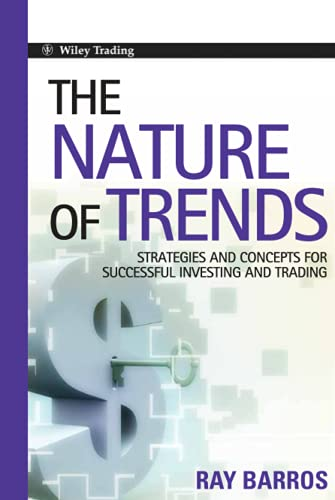 The Nature of Trends: Strategies and Concepts for Successful Investing and Trading: Barros, Ray