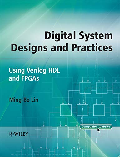 Digital System Designs and Practices: Using Verilog HDL and FPGAs (1st Edition): Ming-Bo Lin