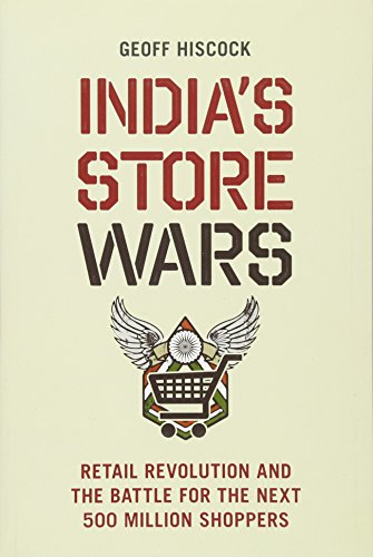 India's Store Wars: Retail Revolution and the: Hiscock, Geoff