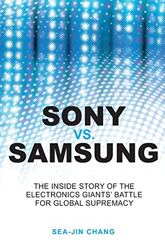 9780470823712: Sony vs Samsung: The Inside Story of the Electronics Giants' Battle For Global Supremacy