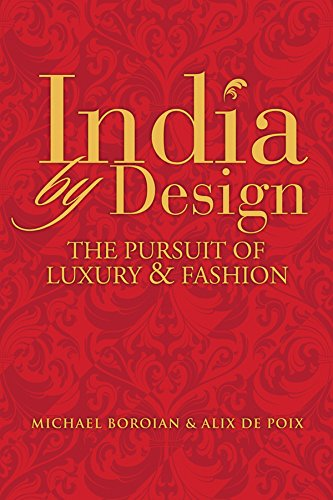 India by Design: The Pursuit of Luxury and Fashion (Hardback): Michael Boroian, Alix De Poix
