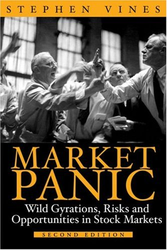 Market Panic: Wild Gyrations, Risks and Opportunities in Stock Markets: Vines, Stephen