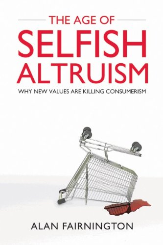 The Age of Selfish Altruism: Why New Values are Killing Consumerism: Fairnington, Alan