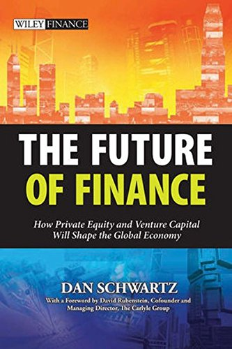 The Future of Finance: How Private Equity and Venture Capital Will Shape the Global Economy: ...