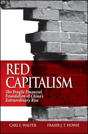 9780470825860: Red Capitalism: The Fragile Financial Foundation of China's Extraordinary Rise