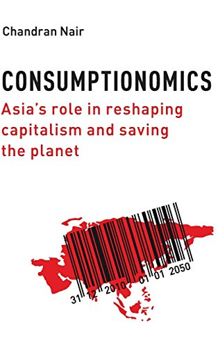 Consumptionomics: Asia's Role in Reshaping Capitalism and Saving the Planet: Nair, Chandran