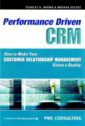 9780470831618: Performance-Driven CRM: How to Make Your Customer Relationship Management Vision a Reality