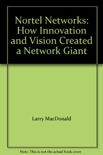 9780470831625: Nortel Networks: How Innovation and Vision Created a Network Giant