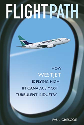 9780470834367: Flight Path: How WestJet Is Flying High in Canada's Most Turbulent Industry