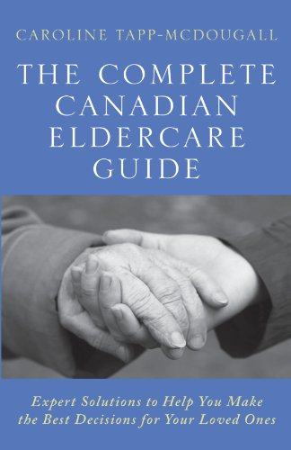 9780470834497: The Complete Canadian Eldercare Guide: Expert Solutions to Help You Make the Best Decisions for Your Loved Ones