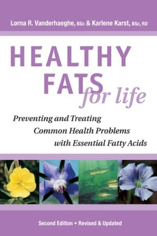 Healthy Fats for Life: Preventing and Treating: Lorna R. Vanderhaeghe,