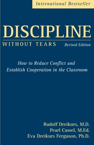 9780470835081: Discipline Without Tears: How to Reduce Conflict and Establish Cooperation in the Classroom, Revised Edition (Education)