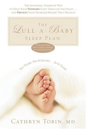 Lull-a-baby Sleep Plan: The Soothing, Superfast Way: Tobin, Cathryn, M.D.