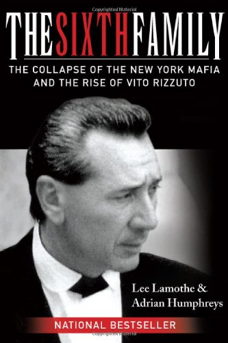 The Sixth Family: The Collapse Of The New York Mafia And The Rise Of Vito Rizzuto: Lamothe, Lee;...