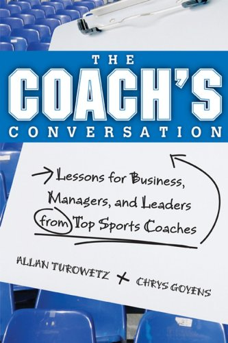 9780470839713: The Coach's Conversation: Lessons for Business, Managers, and Leaders from Top Sports Coaches