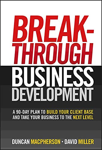 9780470840962: Breakthrough Business Development: A 90-Day Plan to Build Your Client Base and Take Your Business to the Next Level