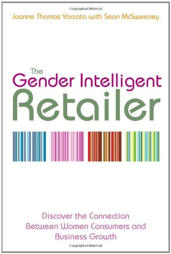 The Gender Intelligent Retailer: Discover the Connection: Joanne Thomas Yaccato,